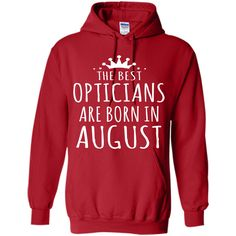 THE BEST OPTICIANS ARE BORN IN AUGUST Optician T-Shirt