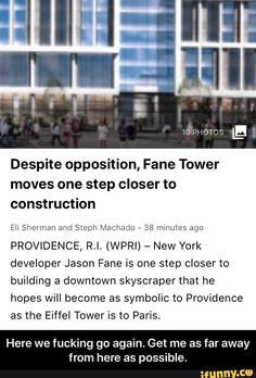 Despite opposition, Fane Tower moves one step closer to construction Eli Sherman and Steph Machado - 38 mmutes ago PROVIDENCE, RI. (WPRI) - New York developer Jason Fane is one step closer to building a downtown skyscraper that he hopes will become as symbolic to Providence as the Eiffel Tower is to ... #fridaythe13th #movies #despite #opposition #fane #tower #moves #step #closer #construction #eli #sherman #steph #machado #mmutes #ago #providence #ri #new #developer #jason #building #meme Friday The 13th Memes, Funny Friday, Far Away, First Step, Closer, Skyscraper, Construction, York, Building