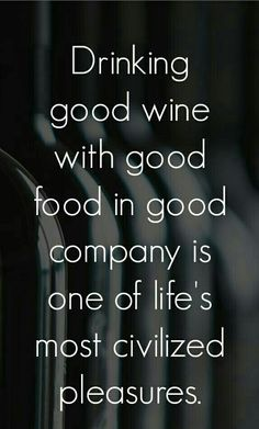 Life's Pleasures = Good Wine + Good Food + Good Company | #Goodtimes