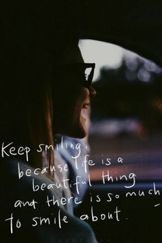 Keep smiling, because life is a beautiful thing and there is so much to smile about Motivational Quotes For Life, New Quotes, Life Quotes, Inspirational Quotes, Special Words, Keep Smiling, Great Life, Smile Because, How I Feel
