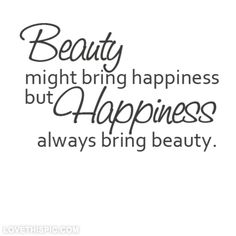 Happiness always brings beauty life quotes quotes quote girl girl quotes