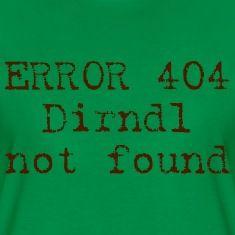 ERROR 404 - Dirndl not found T-Shirts