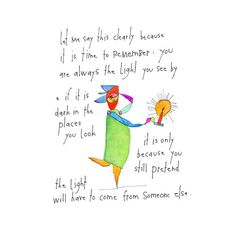 You are the light. Art by Brian Andreas. Words Quotes, Me Quotes, Sayings, Brian Andreas, Story People, Remember Who You Are, Heartfelt Quotes, Finding Love, Sweet Words