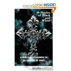 50 Shades of Black and White:  A Biblical Response to 50 Shades of Grey