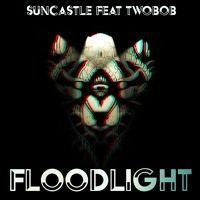 Suncastle Feat Twobob - FloodLight - VIP Mix by ᴛ ᴡ ᴏ 🅱🅾🅱 🔥 on SoundCloud