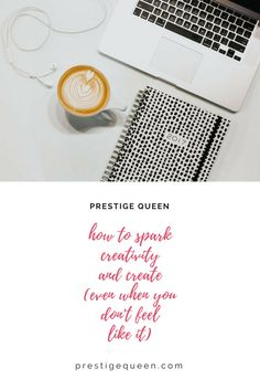 How to Spark Creativity and Create (Even When You Don't Feel Like It) #Creativity #Lifestyle #Blogger #Inspiration #Blogging