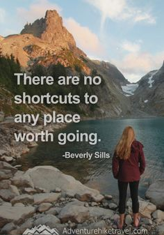 "10 Inspiring Hiking Quotes To Get You Outdoors : ""There are no shortcuts to any place worth going."" - Beverly Sills"