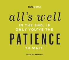 """All's well in the end, if you've only the patience to wait."" —Francois Rabelais #quotes"