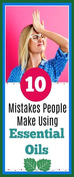 Top 10 Mistakes People Make Using Essential Oils #EssentialOils