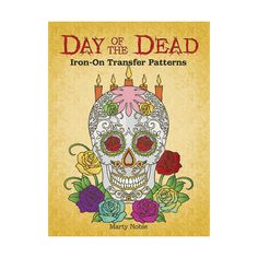 Day of the Dead Iron-On Transfer Patterns : Marty Noble : 9780486491271 Diy Day Of The Dead, Coloring Books, Coloring Pages, Skull Decor, Iron On Transfer, Cursed Child Book, Cute Gif, Book Crafts, Macabre