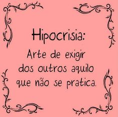Hypocrisy: Art of demanding from others what is not practiced. Inspirational Phrases, Motivational Phrases, Words Quotes, Sayings, Life Quotes, Frases Humor, Words Worth, More Than Words, Facebook