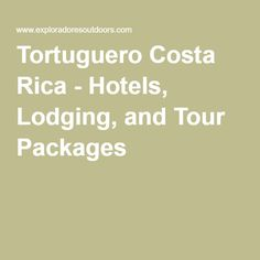 Tortuguero Costa Rica - Hotels, Lodging, and Tour Packages  Booked tour 3rd day Costa Rica this will include transportation between San Jose and Arenal/La Fortuna in tour cost saving funds and making the travel part of the fun. Overnight stay in Tortuguero with tours and then drop of at Baldi springs