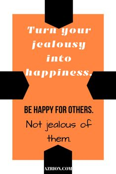 We should want the best for others. If they are happy doing what they like and may be very confident in, we should not show a horrible quality of ours and that is by being jealous. Jealousy can ruin your mood, especially if the jealousy is towards complete strangers who you won't know anything about. #jealousy #jealousquotes #quotes