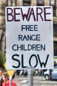Beware Free Range Children Slow funny sign by Chris Radley, via Flickr