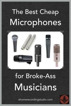 The Best Cheap Mics for Broke-Ass Musicians http://ehomerecordingstudio.com/best-cheap-mics/