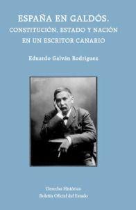 España en Galdós : constitución, Estado y Nación en un escritor canario / Eduardo Galván Rodríguez.. -- Madrid : Agencia Estatal Boletín Oficial del Estado, 2015.