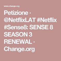 Petizione · @NetflixLAT #Netflix #Sense8: SENSE 8 SEASON 3 RENEWAL · Change.org