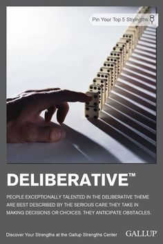 Careful decision-making and anticipation of obstacles are characteristics of the Deliberative strength. Discover your strengths at Gallup Strengths Center. www.gallupstrengthscenter.com?utm_content=buffer23518&utm_medium=social&utm_source=pinterest.com&utm_campaign=buffer