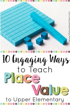 Learn 10 engaging ways to teach place value to your upper elementary students and grab a freebie!