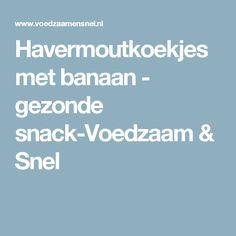 Havermoutkoekjes met banaan - gezonde snack-Voedzaam & Snel