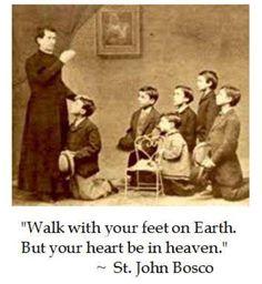 """..."""" ...Camina con tus pies puestos muy bien en la tierra, pero que tu corazón esté puesto en el Cielo... Sn Juan Bosco 31 de enero"""