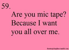 Ohhh theater pick up lines