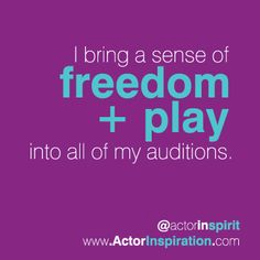 I bring a sense of freedom + play into all of my auditions. Freedom, Bring It On, Calm, Actors, Inspiration, Liberty, Biblical Inspiration, Political Freedom, Inspirational