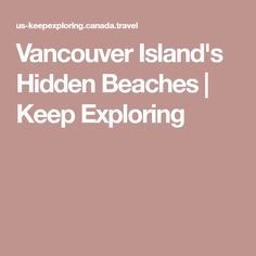 Head to British Columbia's west coast, avoid the crowds, and explore some of the most breathtaking secret beaches. Vancouver City, Vancouver Island, French Beach, China Beach, The Sound Of Waves, Gray Whale, Hidden Beach, Tide Pools, French Provincial