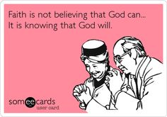 Faith is not believing that God can... It is knowing that God will.