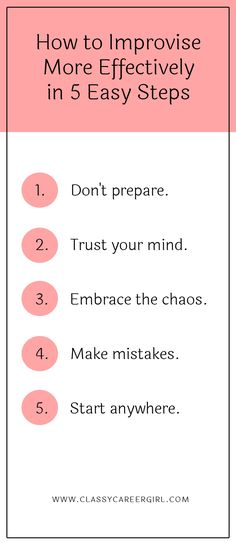 How to Improvise More Effectively in 5 Easy Steps  When I give a presentation, I write out each word I am going to say, memorize it and practice it over and over.  Read more: http://www.classycareergirl.com/2015/12/improvise-better-in-5-steps/