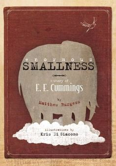 Enormous Smallness: A Story of E. E. Cummings by Matthew Burgess http://www.amazon.com/dp/159270171X/ref=cm_sw_r_pi_dp_rhzbxb0AVMY97
