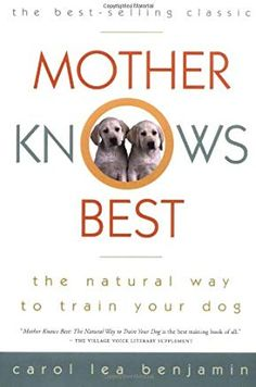 Mother Knows Best: The Natural Way to Train Your Dog Dog Training Books, Training Your Dog, Mother Knows Best, Dog Furniture, Dog Travel, Therapy Dogs, Old Dogs, Service Dogs, Dog Behavior