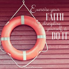 "Brother Durrant: ""Exercise your faith, discipline yourself and do it."" #ldsconf #lds #quotes"