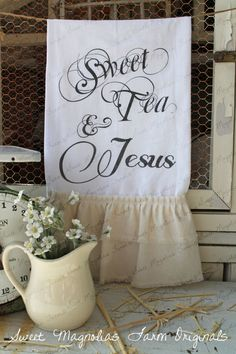 "Flour Sack Kitchen Towel... Farmhouse Style Shabby Chic Cottage Ruffle Southern Saying... ""Sweet Tea and Jesus"" on Etsy, $18.50"