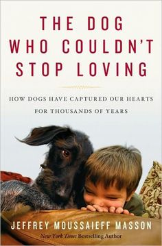 Buy The Dog Who Couldn't Stop Loving: How Dogs Have Captured Our Hearts for Thousands of Years by Jeffrey Moussaieff Masson and Read this Book on Kobo's Free Apps. Discover Kobo's Vast Collection of Ebooks and Audiobooks Today - Over 4 Million Titles! Dog Books, Animal Books, If Dogs Could Talk, Dog Stories, Book Lists, Reading Lists, Love Book, Great Books, So Little Time