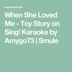 When She Loved Me - Toy Story on Sing! Karaoke by Amygo73 | Smule