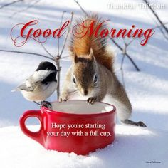 Good Morning Hope Youre Starting Your Day With A Full Cup good morning good…