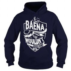 nice BAENA t shirt, Its a BAENA Thing You Wouldnt understand Check more at http://cheapnametshirt.com/baena-t-shirt-its-a-baena-thing-you-wouldnt-understand.html