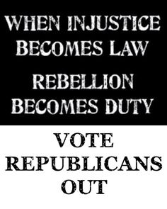 Rebellion becomes duty, vote the republicans out.