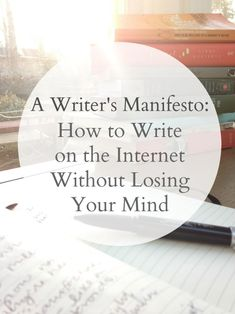 A Writer's Manifesto How to Write on the Internet Without Losing Your Mind