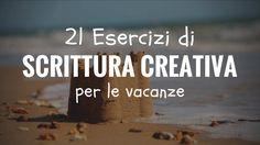 21 esercizi di scrittura creativa pensati per occupare il tempo durante le tue vacanze. Per migliorare la tua scrittura, dovresti allenarti quotidianamente a scrivere,