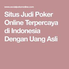 Situs Judi Poker Online Terpercaya di Indonesia Dengan Uang Asli Poker