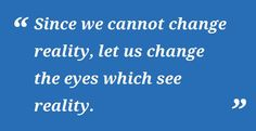 """""""Since we cannot change reality, let us change the eyes which see reality."""" - Nikos Kazantzakis Perspective…like no other Greek Quotes, Greeks, Screenwriting, Good Thoughts, Quotable Quotes, Cute Quotes, Famous Quotes, Consciousness, Inspire Me"""