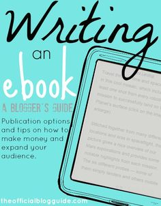 Blogging Tips | How to Blog | A Blogger's Guide to Writing an Ebook. Publication options and tips on how to make money and expand your audience.