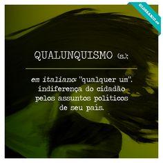 """QUALUNSQUISMO (s.); em italiano: """"qualquer um"""". indiferença do cidadão pelos assuntos políticos de seu país."""