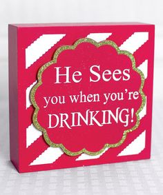 Love this 'He Sees You When You're Drinking' Box Sign on #zulily! #zulilyfinds