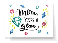Mom You're A Gem - Send a Mother's Day greeting card right from your phone or computer with Punkpost! Just pick your card, type your message and tell us where to send it. We take care of the rest! Mothers Day Presents, Mothers Day Cards, Happy Mothers Day, Gifts For Mom, Mothersday Quotes, Mother's Day Greeting Cards, Your Message, Your Cards, Handmade Cards