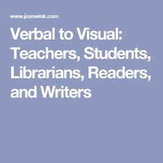 Verbal to Visual: Teachers, Students, Librarians, Readers, and Writers