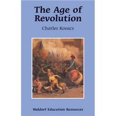Waldorf ~ grade ~ Resources ~ The Age of Revolution ~ Charles Kovacs Waldorf Curriculum, Waldorf Education, Eighth Grade, French Revolution, Education System, Industrial Revolution, Got Books, Learning Centers, World History