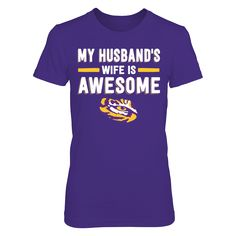 My Husband's Wife Is Awesome - LSU Tigers T-Shirt  LSU Tigers Official Apparel - this licensed gear is the perfect clothing for fans. Makes a fun gift!  AVAILABLE PRODUCTS District Women's Premium T-Shirt - $29.95   District Women District Men Gildan Unisex Pullover Hoodie Gildan Long-Sleeve T-Shirt Gildan Fleece Crew Next Level Women View sizing / material info This is a fitted female style. For a true fit order size up. ...